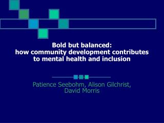 Bold but balanced:  how community development contributes to mental health and inclusion