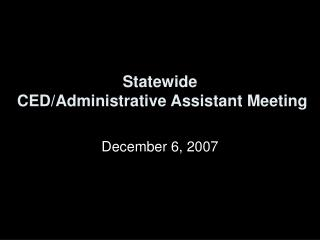 Statewide  CED/Administrative Assistant Meeting