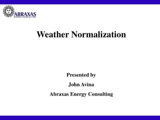 Weather Normalization Presented by John Avina Abraxas Energy Consulting