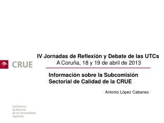 IV Jornadas de Reflexi�n y Debate de las UTCs A Coru�a, 18 y 19 de abril de 2013