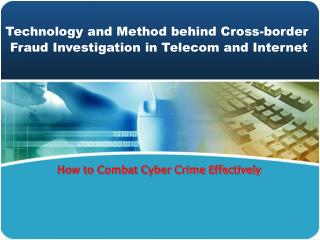 Technology and Method behind Cross-border  Fraud Investigation in Telecom and Internet