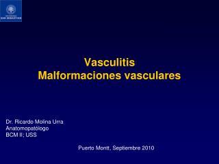 Vasculitis  Malformaciones vasculares