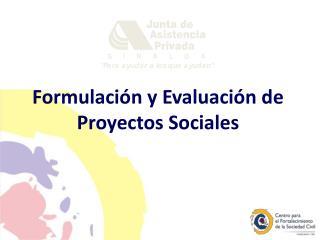 Formulación y Evaluación de Proyectos Sociales