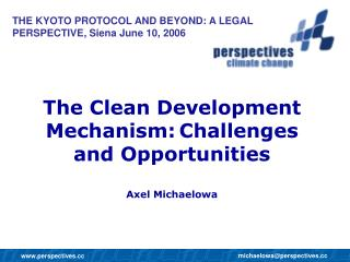 The Clean Development Mechanism: Challenges and Opportunities Axel Michaelowa