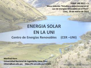 ENERGIA SOLAR  EN LA UNI  Centro de  Energías Renovables      (CER –UNI)