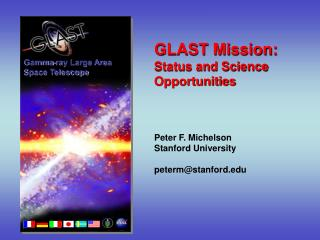 GLAST Mission: Status and Science Opportunities Peter F. Michelson Stanford University