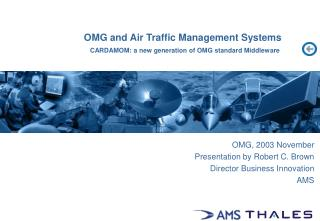 OMG and Air Traffic Management Systems CARDAMOM: a new generation of OMG standard Middleware