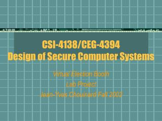 CSI-4138/CEG-4394  Design of Secure Computer Systems