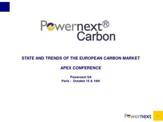 STATE AND TRENDS OF THE EUROPEAN CARBON MARKET APEX CONFERENCE  Powernext SA