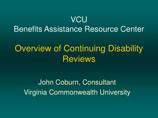 VCU Benefits Assistance Resource Center Overview of Continuing Disability Reviews
