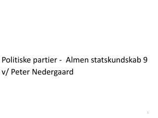 Politiske partier -  Almen statskundskab 9 v/ Peter Nedergaard