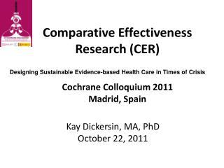 Comparative Effectiveness Research (CER) Cochrane Colloquium 2011 Madrid, Spain
