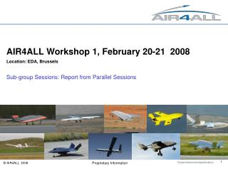 AIR4ALL Workshop 1, February 20-21  2008 Location: EDA, Brussels Sub-group Sessions: Report from Parallel Sessions