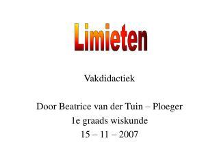 Vakdidactiek Door Beatrice van der Tuin – Ploeger 1e graads wiskunde 15 – 11 – 2007
