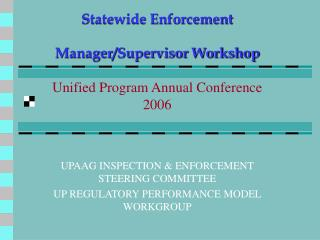 Statewide Enforcement Manager/Supervisor Workshop Unified Program Annual Conference 2006