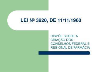 LEI Nº 3820, DE 11/11/1960