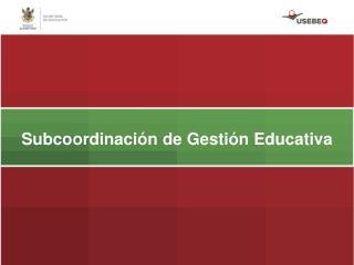 Subcoordinación de Gestión Educativa