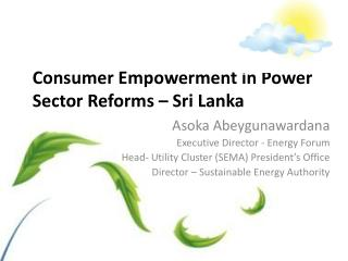 Consumer Empowerment in Power Sector Reforms – Sri Lanka