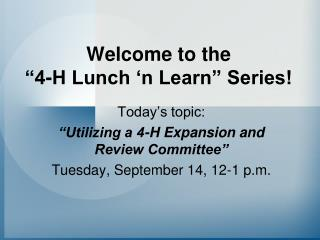 "Welcome to the  ""4-H Lunch 'n Learn"" Series!"