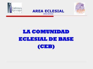 LA COMUNIDAD  ECLESIAL DE BASE  (CEB)