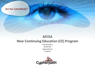 AFCEA New Continuing Education (CE) Program Team Members: AFCEA PDC Cypherpath LLC CompTIA