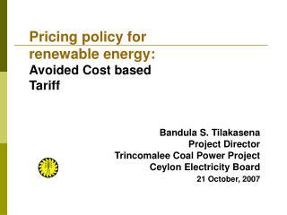 Bandula S. Tilakasena Project Director  Trincomalee Coal Power Project  Ceylon Electricity Board
