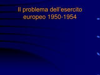 Il problema dell'esercito europeo 1950-1954