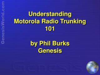 Understanding  Motorola Radio Trunking 101 by Phil Burks Genesis