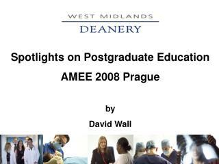 Spotlights on Postgraduate Education  AMEE 2008 Prague