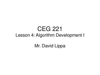 CEG 221 Lesson 4: Algorithm Development I