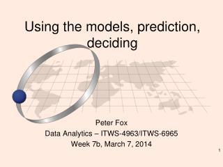 Using  the models, prediction, deciding