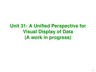 Unit 31: A Unified Perspective for Visual Display of Data  (A work in progress)