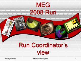 MEG 2008 Run Run Coordinator�s view