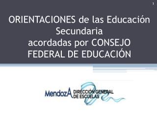 ORIENTACIONES de las Educación Secundaria  acordadas por CONSEJO FEDERAL DE EDUCACIÓN