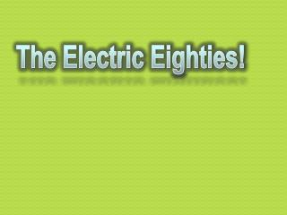 The Electric Eighties!