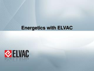 Energetics with  ELVAC