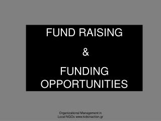 FUND RAISING  &  FUNDING OPPORTUNITIES