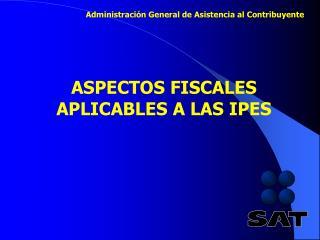 ASPECTOS FISCALES APLICABLES A LAS IPES