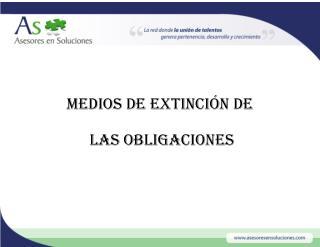 MEDIOS DE EXTINCIÓN DE  LAS OBLIGACIONES
