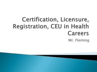 Certification, Licensure, Registration, CEU in Health Careers