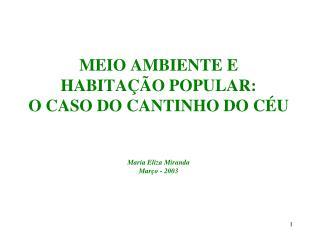 MEIO AMBIENTE E HABITAÇÃO POPULAR: O CASO DO CANTINHO DO CÉU Maria Eliza Miranda Março - 2003