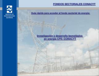 Investigación y desarrollo tecnológico  en energía CFE- CONACYT