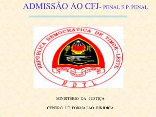 ADMISSÃO AO CFJ -  PENAL E P. PENAL