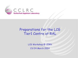 Preparations for the LCG Tier1 Centre at RAL LCG Workshop @ CERN 23/24 March 2004