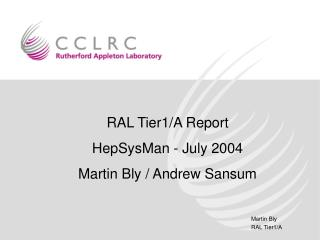 RAL Tier1/A Report HepSysMan - July 2004 Martin Bly / Andrew Sansum