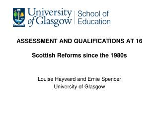 ASSESSMENT AND QUALIFICATIONS AT 16 Scottish Reforms since the 1980s