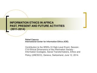 INFORMATION ETHICS IN AFRICA PAST, PRESENT AND FUTURE ACTIVITIES  (2011-2014)