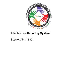 Title:  Metrics Reporting System Session:  T-1-1 630
