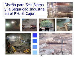 Diseño para Seis Sigma y la Seguridad Industrial en el P.H. El Cajón