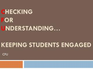 C hecking  f or  U nderstanding� Keeping Students Engaged